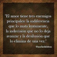 〽️ El amor tiene tres enemigos principales: la indiferencia, la indecisión y la desilusión...
