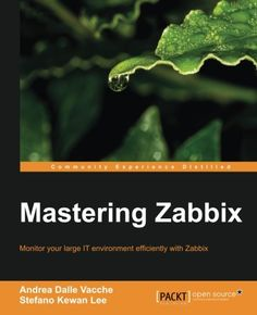 Buy Mastering Zabbix by Andrea Dalle Vacche, Stefano Kewan Lee and Read this Book on Kobo's Free Apps. Discover Kobo's Vast Collection of Ebooks and Audiobooks Today - Over 4 Million Titles! Computer Programming Books, Open Source, Ebooks, Environment, Lima, Free Apps, Audiobooks, Cloud, Technology