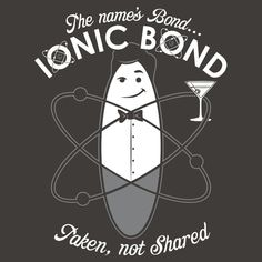 Dropping the Science - chemistry - Page 8 - Cool Science News - funny science news experiments memes - Cheezburger chemistry The Name's Bond, Ionic Bond Nerd Jokes, Nerd Humor, Geek Humour, Math Jokes, Funny Humor, Physics Jokes, Funny Geek, That's Hilarious, It's Funny