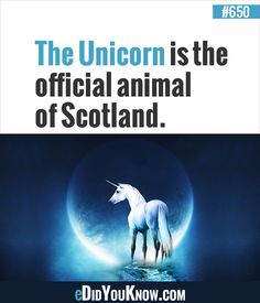 The Unicorn is the official animal of Scotland. http://edidyouknow.com/did-you-know-650/