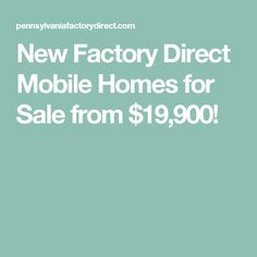 New Factory Direct Mobile Homes for Sale from $19,900!