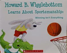 Great book for teaching sportsmanship and teamwork... Howard B. Wigglebottom Learns About Sportsmanship