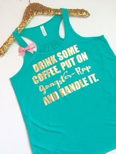 Drink Some Coffee, Put on Gangster Rap and Handle It - AQUA - Ruffles with Love - Racerback Tank - Womens Fitness - Workout Clothing - Workout Shirts with Sayings