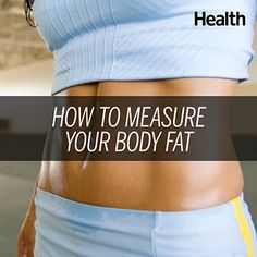 Experts separate the legit from the ridiculous ways to measure your body fat percentage.