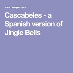 Cascabeles - a Spanish version of Jingle Bells