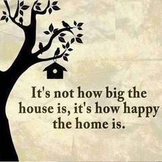 It's not how big the house is, it's how happy the home is. | The Inspirational Quotes For Life