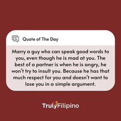 Marry a guy who can speak good words to you, even though he is mad at you. The best of a partner is when he is angry, he won't try to insult you. Because he has that much respect for you and doesn't want to lose you in a simple argument.💕 #trulyfilipino #filipinodating #quoteoftheday #philippines #filipino #relationshipquotes #lovequotes #quotes Dating Chat, Dating Tips, Filipino Dating, Meet Singles, You Mad, A Guy Who, Losing You, Relationship Quotes, Cool Words