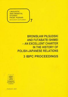 Bronisław Piłsudski and Futubatei Shimei - an Excellent Charter in the History of Polish-Japanese Relations
