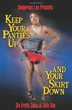 Book: Keep Your Panties Up and Your Skirt Down by Dangerous Lee