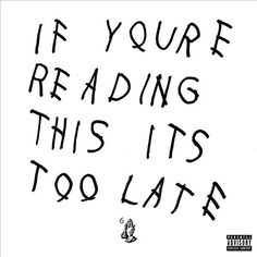 #10: Drake, 'If You're Reading This It's Too Late': 2015 was a busy year for Drizzy, highlighted by label strife, the best diss battle of the summer and more hits.