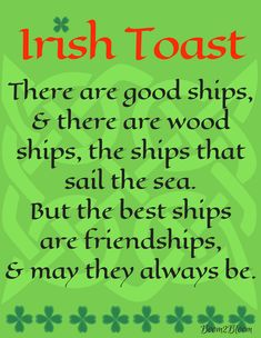 Ireland: Blessings, Proverbs, Quotes & Toasts Irish Toast - There are good ships and there are wood ships, the ships that sail the sea. But the best ships are friendships and may they always be. Irish Prayer, Irish Blessing, Irish Proverbs, Proverbs Quotes, St Patricks Day Quotes, Happy St Patricks Day, Irish Toasts, Great Quotes, Inspirational Quotes