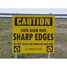 This sign has sharp edges - Road & advertising signs - images -... ❤ liked on Polyvore featuring funny, backgrounds, quotes, pictures, text, phrase and saying