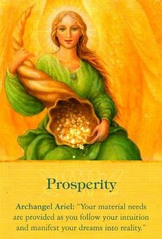 "Prosperity: Archangel Ariel: ""Your material needs are provided as you follow your intuition and manifest your dreams into reality."""