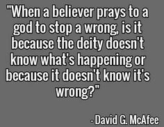 Or it is because they think God will change his mind? Doesn't he have a plan? So why bother asking? Atheist Quotes, Atheist Funny, Secular Humanism, Losing My Religion, Religious People, Les Religions, Thought Provoking, Me Quotes, Camus Quotes