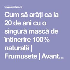 Cum să arăți ca la 20 de ani cu o singură mască de întinerire 100% naturală | Frumusete | Avantaje.ro - De 20 de ani pretuieste femei ca tine Herbal Remedies, Alter, Natural Health, Health And Beauty, Health Tips, Beauty Makeup, Herbalism, Beauty Hacks, Health Fitness