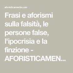 Frasi e aforismi sulla falsità, le persone false, l'ipocrisia e la finzione - AFORISTICAMENTE