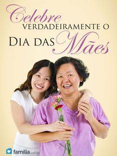 Familia.com.br | #Celebrar #verdadeiramente o #Dia das #Maes. #paisefilhos #amor