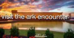 Bucket list: visit the ark encounter located at: 1 Ark Encounter Dr, Williamstown, KY 41097