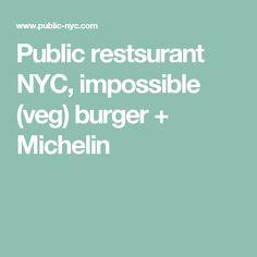 Public restsurant NYC, impossible (veg) burger + Michelin