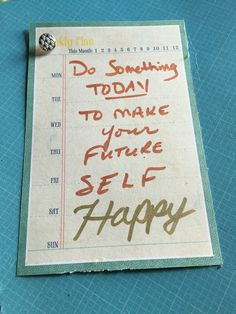 Do something today to make your future self happy. #inspiration
