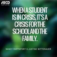 """""""When a student is in crisis, it's a crisis for the school and the family."""" –Nancy Rappaport and Justine Wittenauer, """"Is This Student Safe at School?"""" Educational Leadership, October 2015"""
