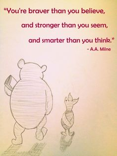 I don't love Winnie the Pooh, but I do love this quote. I need to remember this myself! I'm the only one who doesn't believe in me