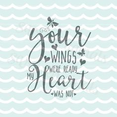 Loss Mourning SVG Your wings were ready my heart was not SVG Vector File. Loss of loved one. Butterflies Cricut Explore and more. Loss Quotes, Dad Quotes, In Memory Quotes, Quotes About Loss, Niece Quotes, Mother Quotes, Angel Baby Quotes, Baby Poems, Loss Of A Loved One Quotes