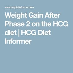 Weight Gain After Phase 2 on the HCG diet | HCG Diet Informer