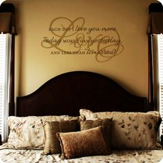 Each day I love you more. Today more than yesterday, and less than tomorrow. This love themed wall quote would be beautiful above a master bed, or even in a nursery.