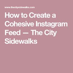 How to Create a Cohesive Instagram Feed — The City Sidewalks