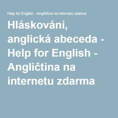 Hláskování, anglická abeceda - Help for English - Angličtina na internetu zdarma English Vocabulary, Teaching English, English Language, English People, English