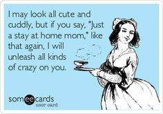 """Oh what's that?? You use to talk down on me for being """"just a stay at home mom"""" but the second you have kids or get the OPPORTUNITY to be one, you jump right on the wagon? Just sayin' ;) #bestjobever #ogsahm #lovemyjob"""