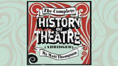 The Complete History of Theatre (Abridged) $13.00 - Save 50%