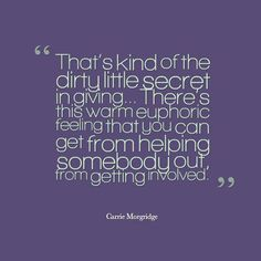 Carrie Morgridge says the donor actually gets more out of giving than the receiver. Here's her big secret. Carrie, Carry On, Feelings, Sayings, Big, Hand Luggage, Lyrics, Carry On Luggage, Quotations