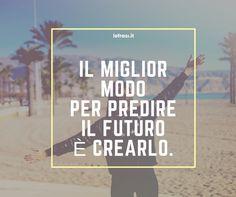 Il miglior modo per predire il futuro è crearlo.  http://www.lefrasi.it/frase/miglior-modo-predire-futuro-crearlo/