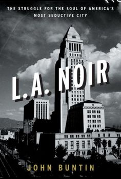 L.A. Noir: The Struggle for the Soul of America's Most Seductive City by John Buntin http://www.amazon.com/dp/0307352072/ref=cm_sw_r_pi_dp_XM-lwb1ET5JS0