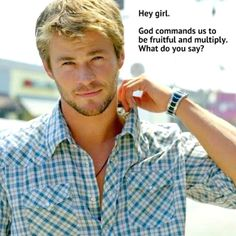 Christian pick-up lines!  So funny! http://www.iqcatch.com/