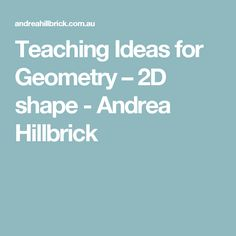 Teaching Ideas for Geometry – 2D shape - Andrea Hillbrick