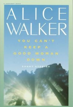 You Can't Keep a Good Woman Down, Alice Walker  It's amazing that Walker's frank, politically-charged stories still ring so true even thirty years after this collection's original publication. Abortion, sado-masochism, race, class — all these come to pieces in her capable hands.