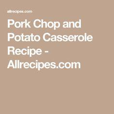 Pork Chop and Potato Casserole Recipe - Allrecipes.com