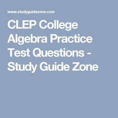 College algebra test questions epic stuff pinterest algebra clep college algebra practice test questions study guide zone fandeluxe Images