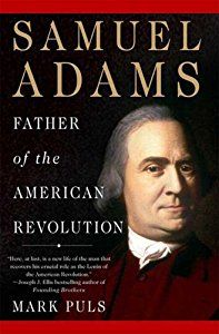 Samuel Adams: Father of the American Revolution (By Mark Puls)Winner of the 2007 Fraunces Tavern Museum Book Award! Samuel Adams is perhaps the most unheralded and overshadowed of the founding fathers, yet without him there would have been no American...
