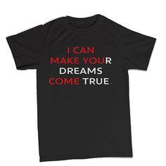 T-shirt I can make your dreams come true BTH0015 **beezarre**