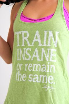 """TRAIN INSANE OR REMAIN THE SAME"" tank in cucumber green by blogilates $20 http://www.ogorgeous.com/product/train-insane-workout-top-in-cucumber"