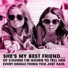 So true! Men have no idea how much the best friend really knows about them!