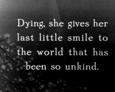 """Dying, she gives her last little smile to the world that has been so unkind."" - Broken Blossoms or The Yellow Man and the Girl (Silent movie - Book Quotes Love, Writing Quotes, Writing Help, Writing A Book, Writing Tips, Me Quotes, Dialogue Prompts, Story Prompts, Book Prompts"