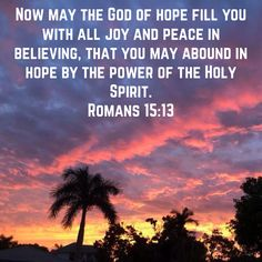Romans Now may the God of hope fill you with all joy and peace in believing, that you may abound in hope by the power of the Holy Spirit. Scriptures, Bible Verses, Roman Quotes, Romans 15 13, New King James Version, You May, Holy Spirit, Bible Quotes, Holi
