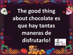 Quote of the day: The good thing about chocolate es que hay muchas maneras de disfrutarlo! #ViveCultura