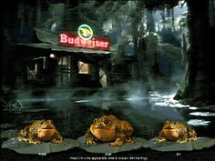 Remember the BudWeisEr  Frogs