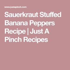 Sauerkraut Stuffed Banana Peppers Recipe | Just A Pinch Recipes